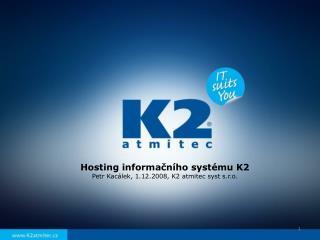 Hosting  informačního systému K2 Petr Kacálek, 1.12.2008, K2  atmitec syst  s.r.o.