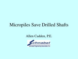 Micropiles Save Drilled Shafts
