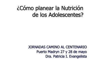 ¿Cómo planear la Nutrición de los Adolescentes?