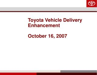 Toyota Vehicle Delivery Enhancement October 16, 2007
