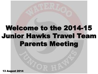 Welcome to the 2014-15 Junior Hawks Travel Team Parents Meeting
