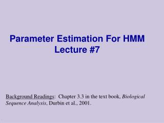 Parameter Estimation For HMM  Lecture #7