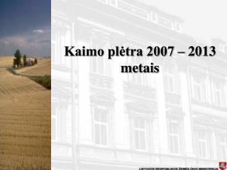 Kaimo plėtra 2007 – 2013 metais