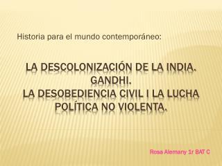 La descolonizaci�n de la India. Gandhi.  La desobediencia civil i la lucha pol�tica no violenta.