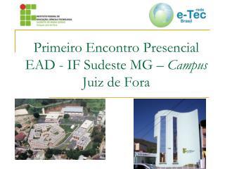 Primeiro Encontro Presencial EAD - IF Sudeste MG –  Campus  Juiz de Fora