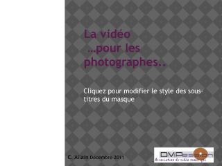 La vidéo  …pour les photographes..