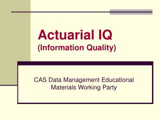 Actuarial IQ (Information Quality)