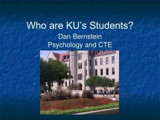 Who are KU's Students? Dan Bernstein Psychology and CTE