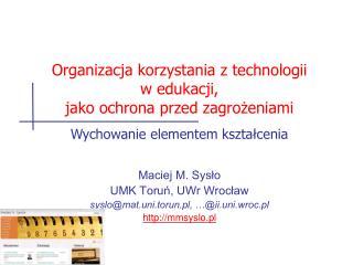 Maciej M. Sysło UMK Toruń, UWr Wrocław syslo@mat.uni.torun.pl, …@ii.uni.wroc.pl  mmsyslo.pl