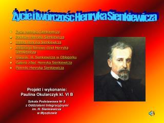 Życie Henryka Sienkiewicza Podróże Henryka Sienkiewicza Dzieła Henryka Sienkiewicza
