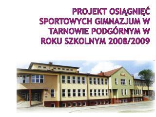 Projekt osi?gni?? sportowych Gimnazjum w Tarnowie Podg�rnym w roku szkolnym 2008/2009
