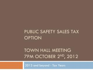 Public Safety Sales Tax Option Town hall meeting 7pm  October 2 nd , 2012