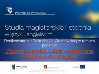 Realizowane na Politechnice Wrocławskiej w ramach projektu: