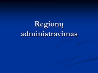 Region ? administravimas