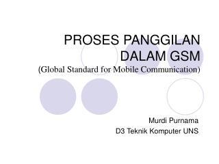 PROSES PANGGILAN DALAM GSM ( Global Standard for Mobile Communication)
