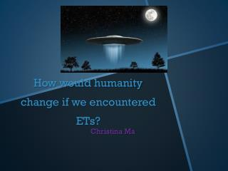 How would humanity change if we encountered ETs?