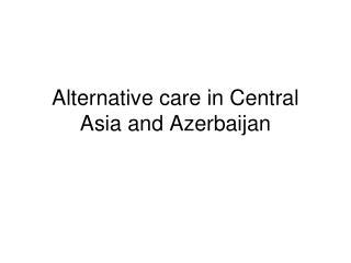Alternative c are in Central Asia and Azerbaijan