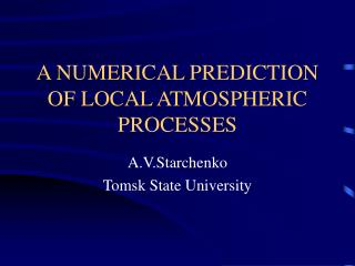 A NUMERICAL PREDICTION  OF LOCAL ATMOSPHERIC PROCESSES