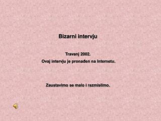 Bizarni intervju Travanj 2002.   Ovaj intervju je pronađen na Internetu.