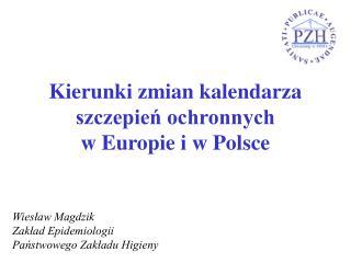 Kierunki zmian kalendarza szczepie? ochronnych w Europie i w Polsce