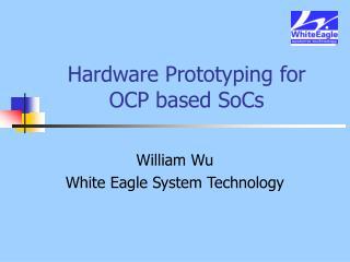 Hardware Prototyping for  OCP based SoCs