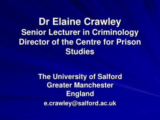 Dr Elaine Crawley Senior Lecturer in Criminology Director of the Centre for Prison Studies