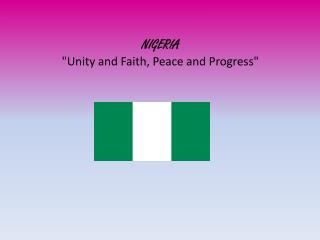 "NIGERIA "" Unity and Faith, Peace and Progress"""