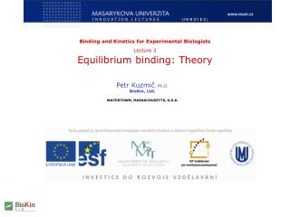 Binding and Kinetics for Experimental Biologists Lecture 3 Equilibrium binding: Theory
