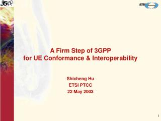 A Firm Step of 3GPP  for UE Conformance  Interoperability