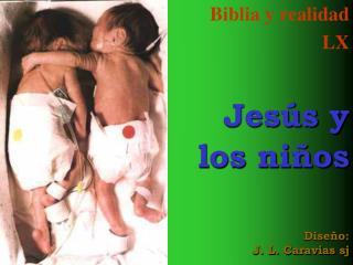 Biblia y realidad LX Jesús y  los niños Diseño: J. L. Caravias sj