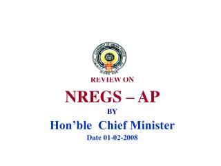 REVIEW ON  NREGS – AP BY Hon'ble  Chief Minister Date 01-02-2008