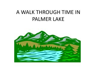 A WALK THROUGH TIME IN PALMER LAKE