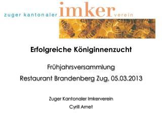Erfolgreiche Königinnenzucht Frühjahrsversammlung Restaurant  Brandenberg  Zug, 05.03.2013