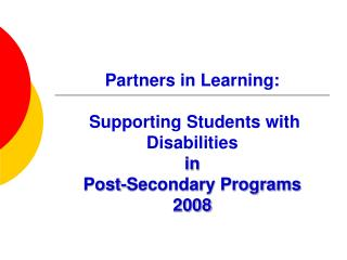 Partners in Learning:  Supporting Students with Disabilities in  Post-Secondary Programs 2008