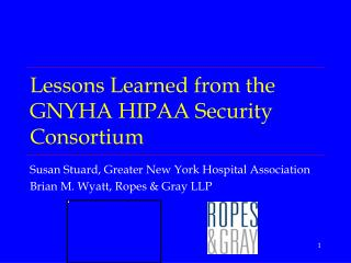 Lessons Learned from the GNYHA HIPAA Security Consortium