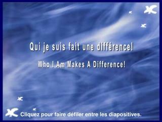Qui je suis fait une différence!