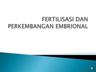 FERTILISASI DAN PERKEMBANGANEMBRIONAL
