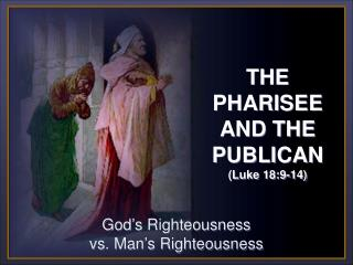 God's Righteousness                              vs. Man's Righteousness