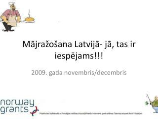 Mājražošana Latvijā- jā, tas ir iespējams!!!