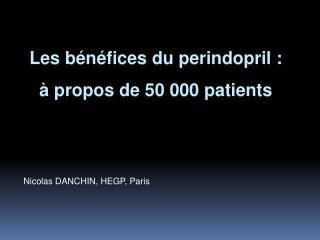Les bénéfices du  perindopril  : à propos de 50 000 patients