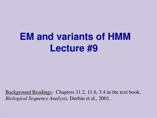 EM and variants of HMM Lecture #9