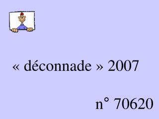 «déconnade» 2007                         n° 70620