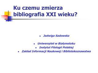 Ku czemu zmierza bibliografia XXI wieku?