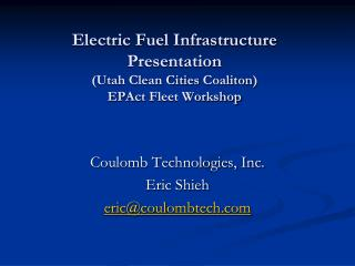 Electric Fuel Infrastructure Presentation Utah Clean Cities Coaliton EPAct Fleet Workshop