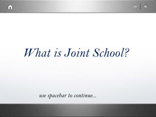 What is Joint School?