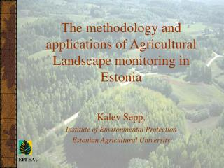 The methodology and applications of Agricultural Landscape monitoring in  E stonia