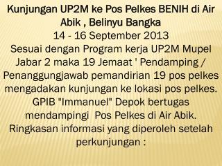 Kunjungan UP2M ke Pos Pelkes BENIH di Air Abik , Belinyu Bangka 14 - 16 September 2013