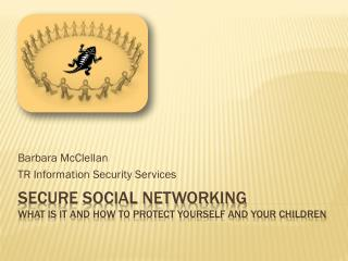 Secure Social Networking What is it and how to protect yourself and your children