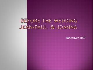 Before the wedding Joanna  &  Jean-Paul