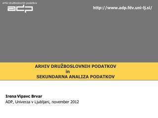 Irena Vipavc Brvar ADP, Univerza v Ljubljani, november 2012